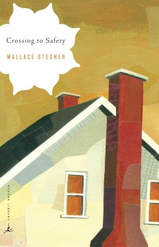Crossing to Safety – Wallace Stegner