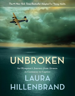 """Unbroken-an Olympian's journey from airman to castaway to captive""-Laura Hillenbrand"
