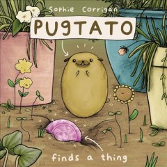 Pugtato finds a thing by Sophie Corrigan.
