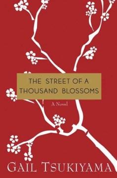 The street of a thousand blossoms / Gail Tsukiyama.