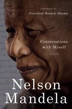 Conversations with myself / Nelson Mandela ; [foreword by Barack Obama].
