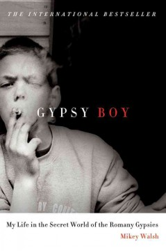 Gypsy boy : my life in the secret world of the Romany Gypsies / Mikey Walsh.