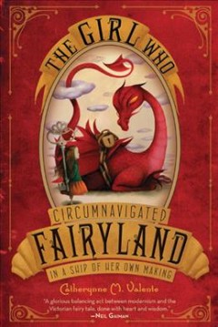 The girl who circumnavigated Fairyland in a ship of her own making / Catherynne Valente ; with illustrations by Ana Juan.