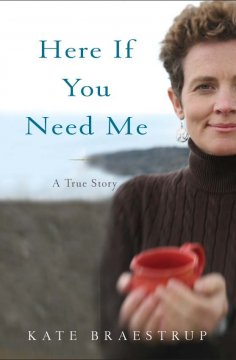 Here If You Need Me: A True Story, by Kate Braestrup