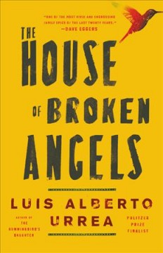 The house of broken angels : a novel / Luis Alberto Urrea.