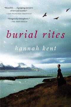 Burial Rites : A Novel / Hannah Kent
