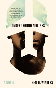 Underground airlines / Ben H. Winters.