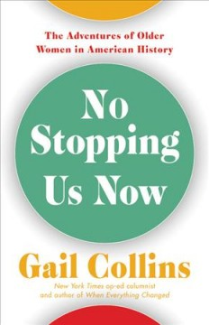 """No Stopping Us Now by the Adventures of Older Women in American History"" - Gail Collins"