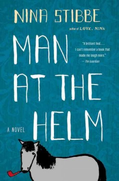 Man at the helm: a novel / Nina Stibbe