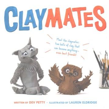 Claymates / written by Dev Petty ; illustrated by Lauren Eldridge.
