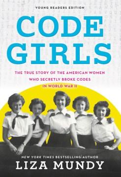Code girls : the true story of the American women who secretly broke codes in World War II