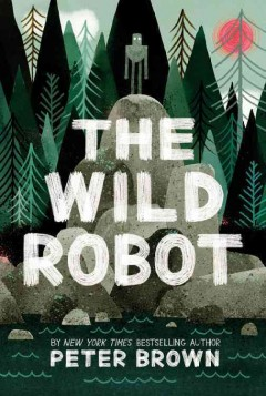 The wild robot / words and pictures by Peter Brown.