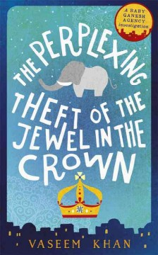 The perplexing theft of the jewel in the crown / Vaseem Khan.