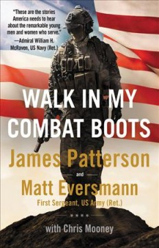 Walk in my combat boots by James Patterson and Matt Eversmann, First Sergeant, USA, Ret. with Chris Mooney.