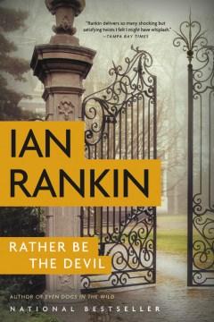 Rather be the devil : a novel Ian Rankin