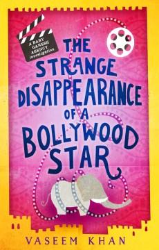 The strange disappearance of a Bollywood star / Vaseem Khan.