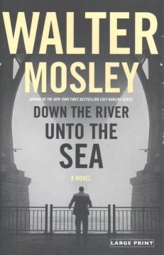 Down the river unto the sea Walter Mosley