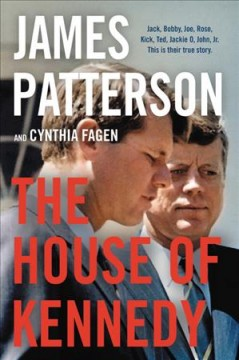The house of Kennedy / James Patterson and Cynthia Fagen