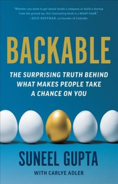 Backable: The Surprising Truth Behind What Makes People Take a Chance on You, by Suneel Gupta