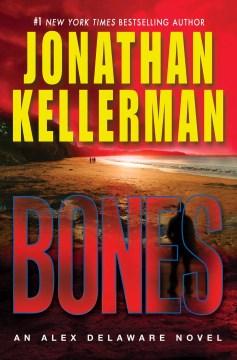 Bones : an Alex Delaware novel / Jonathan Kellerman.