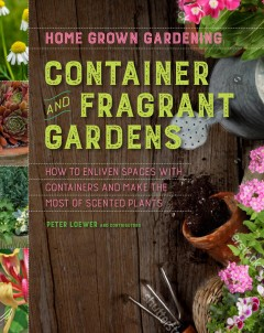 Container and Fragrant Gardens: How to Enliven Spaces With Containers and Make the Most of Scented P, book cover
