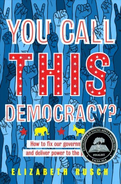 You Call This Democracy?: How to Fix Our Democracy and Deliver Power to the People written by Elizabeth Rusch