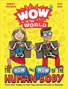 The how and wow of the human body by by Mindy Thomas and Guy Raz ; illustrated by Jack Teagle.