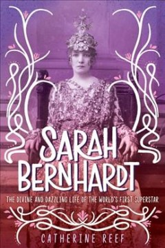 Sarah Bernhardt: The Divine and Dazzling Life of the World's First Superstar, book cover