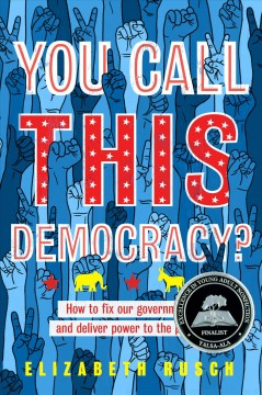 You Call This Democracy?  How to Fix Our Government and Return Power to the People, book cover
