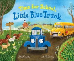 Time for school, little blue truck by Alice Schertle ; illustrated in the style of Jill McElmurry by John Joseph.