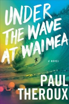 Under the wave at Waimea by Paul Theroux