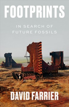 Footprints : in search of future fossils / David Farrier.