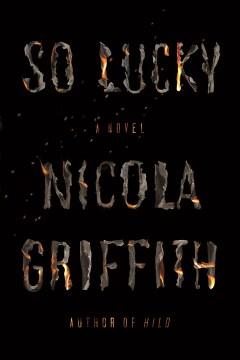 So lucky / Nicola Griffith.
