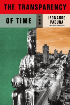 The transparency of time by Leonardo Padura ; translated from the Spanish by Anna Kushner.