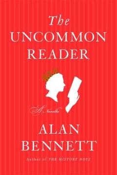 The uncommon reader / Alan Bennett.