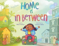Home is in between by words by Mitali Perkins ; illustrations by Lavanya Naidu.