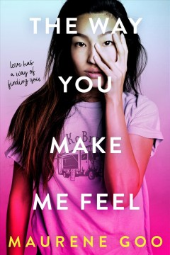 book cover, The Way You Make Me Feel, by Maureen Goo