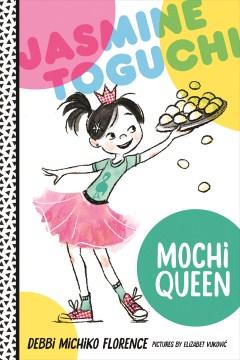 Jasmine Toguchi, mochi queen / Debbi Michiko Florence ; pictures by Elizabet Vukovic.