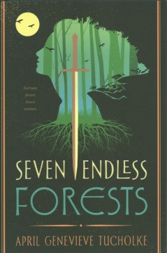 Seven Endless Forests by April Genevieve Tucholke