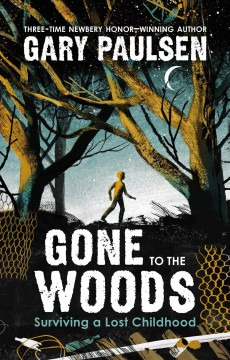 Gone to the woods : surviving a lost childhood / by Gary Paulsen ; pictures by Anna and Varvara Kendel.