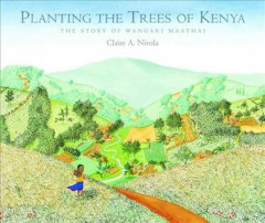 Planting the trees of Kenya : the story of Wangari Maathai / Claire A. Nivola.