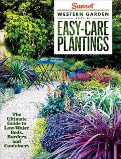 Sunset Western Garden Book of Easy-care Plantings: The Ultimate Guide to Low-water Beds, Borders and, book cover