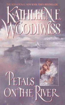 Petals on the river / Kathleen E. Woodiwiss.