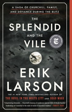 """Splendid and the Vile-A saga of Churchill, family and defiance during the Blitz""-Erik Larson"