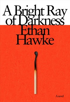 A bright ray of darkness / Ethan Hawke