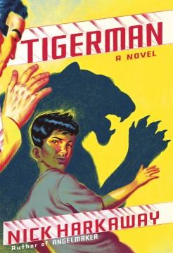 Tigerman : a novel / Nick Harkaway