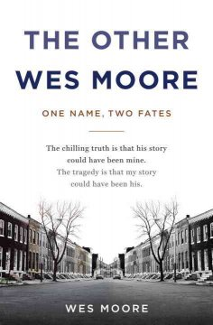 The other Wes Moore : one name, two fates / Wes Moore ; [afterword by Tavis Smiley].