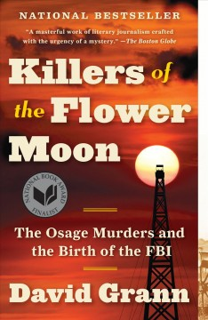 """Killers of the Flower Moon- the Osage murders and the birth of the FBI""- David Grann"