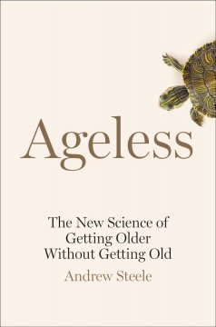 Ageless : the new science of getting older without getting old / Andrew Steele.