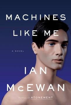 Machines like me : and people like you / Ian McEwan.